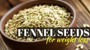 Lose Weight With Fennel Seeds!